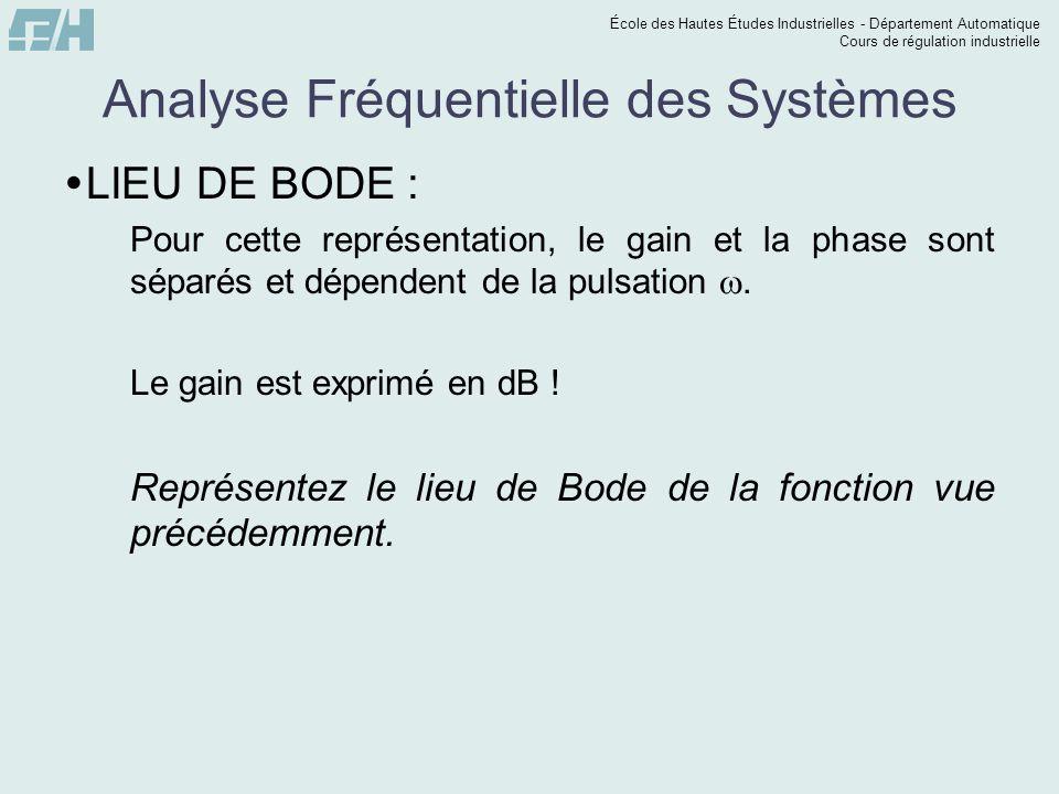 École des Hautes Études Industrielles - Département Automatique Cours de régulation industrielle Analyse Fréquentielle des Systèmes LIEU DE BODE : Pou