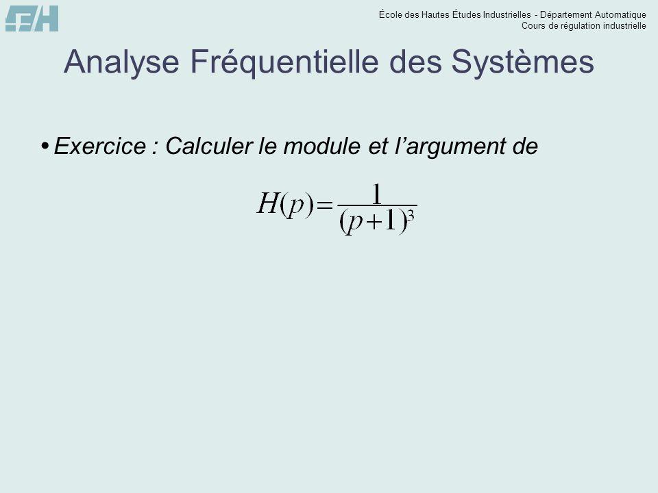 École des Hautes Études Industrielles - Département Automatique Cours de régulation industrielle Analyse Fréquentielle des Systèmes Exercice : Calcule