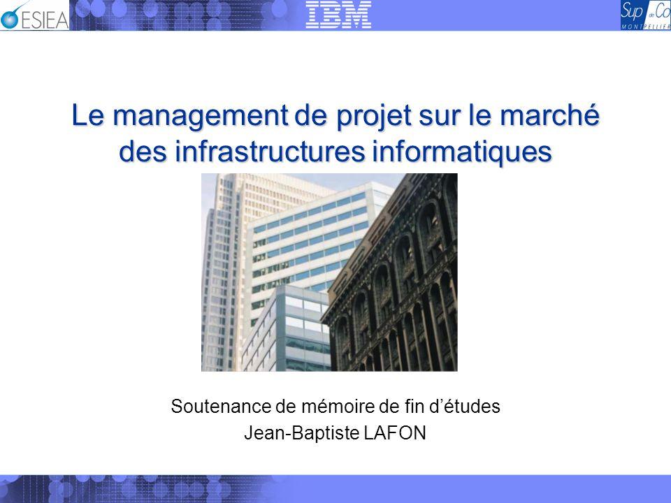 Le management de projet sur le marché des infrastructures informatiques Soutenance de mémoire de fin détudes Jean-Baptiste LAFON