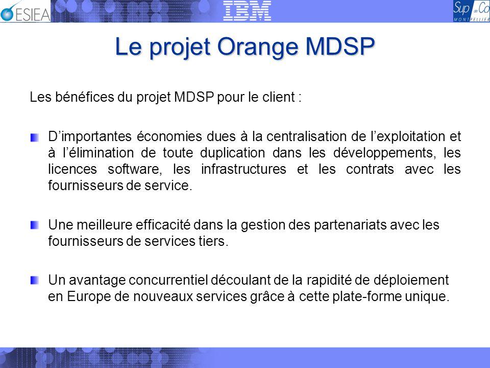 Le projet Orange MDSP Les bénéfices du projet MDSP pour le client : Dimportantes économies dues à la centralisation de lexploitation et à lélimination