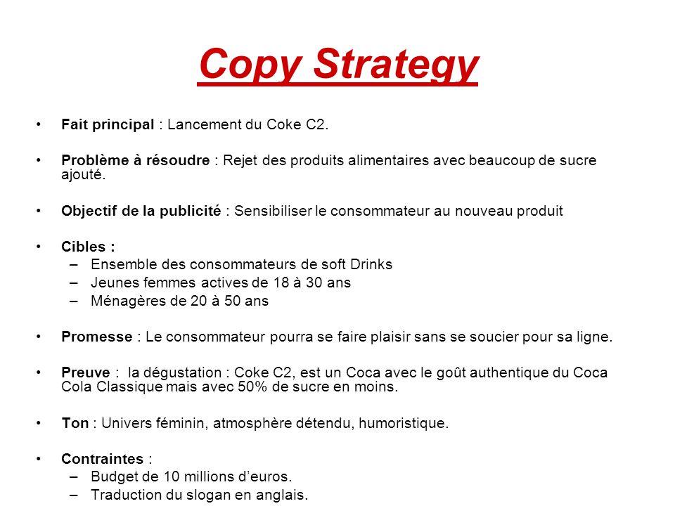 Copy Strategy Fait principal : Lancement du Coke C2. Problème à résoudre : Rejet des produits alimentaires avec beaucoup de sucre ajouté. Objectif de