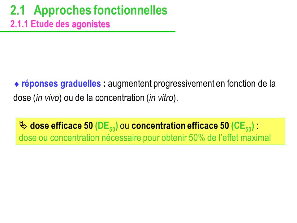 réponses graduelles : augmentent progressivement en fonction de la dose ( in vivo ) ou de la concentration ( in vitro ). dose efficace 50 (DE 50 ) ou