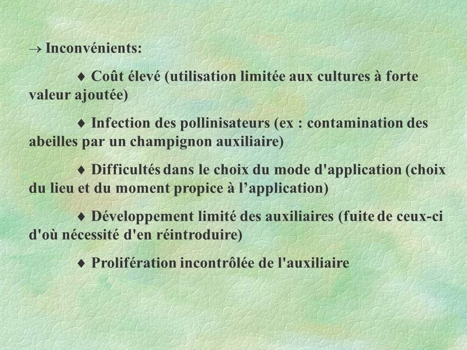 Inconvénients: Coût élevé (utilisation limitée aux cultures à forte valeur ajoutée) Infection des pollinisateurs (ex : contamination des abeilles par
