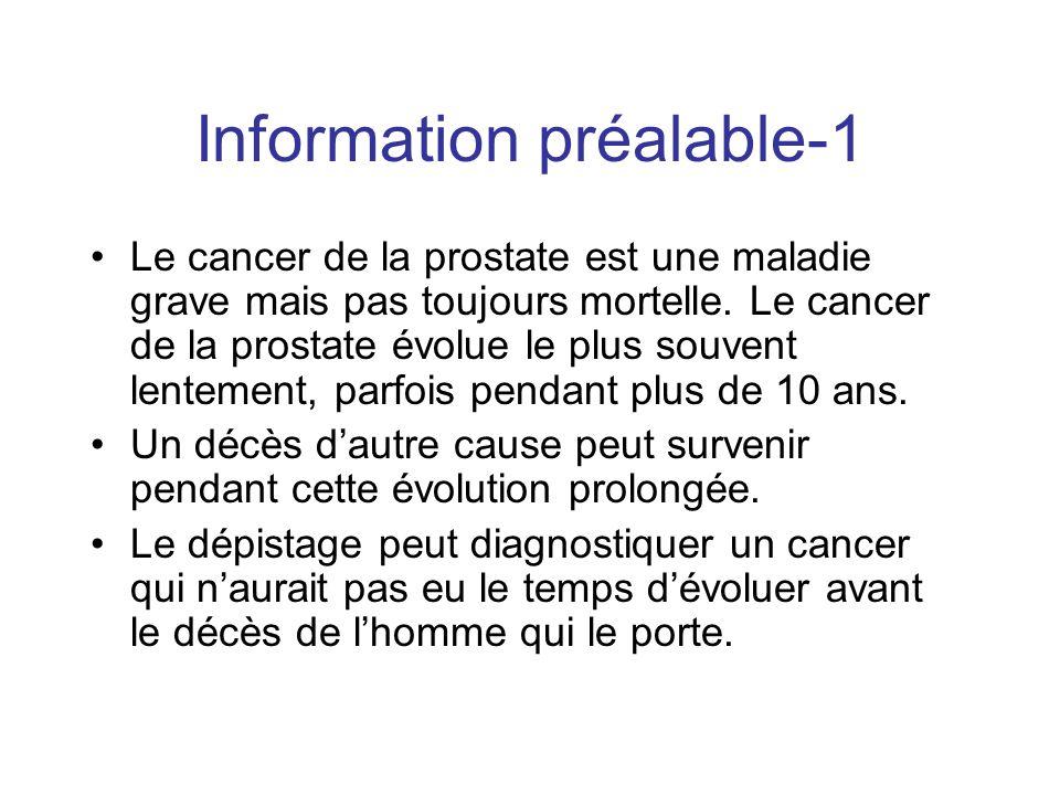 Information préalable-1 Le cancer de la prostate est une maladie grave mais pas toujours mortelle. Le cancer de la prostate évolue le plus souvent len