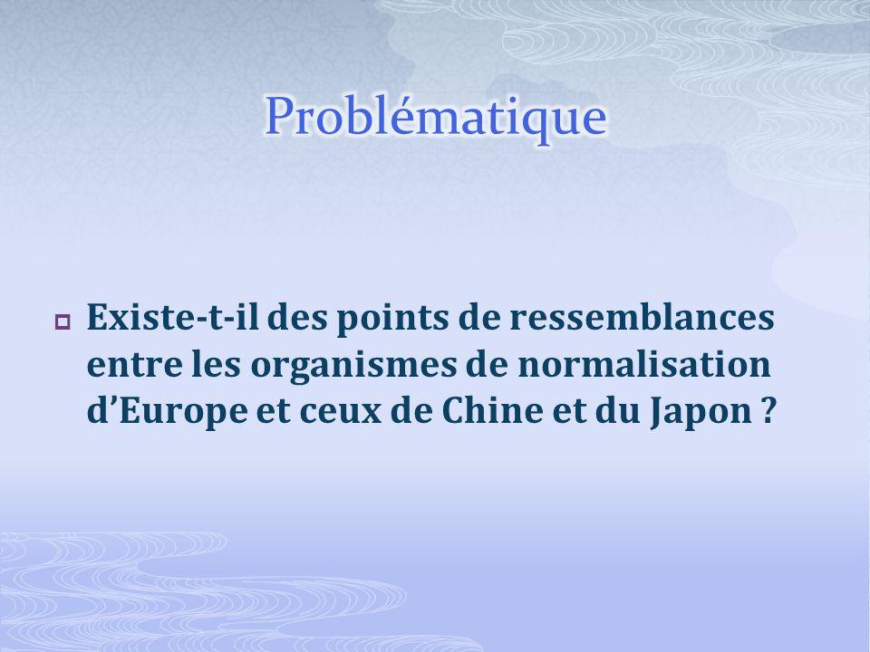 Existe-t-il des points de ressemblances entre les organismes de normalisation dEurope et ceux de Chine et du Japon ?