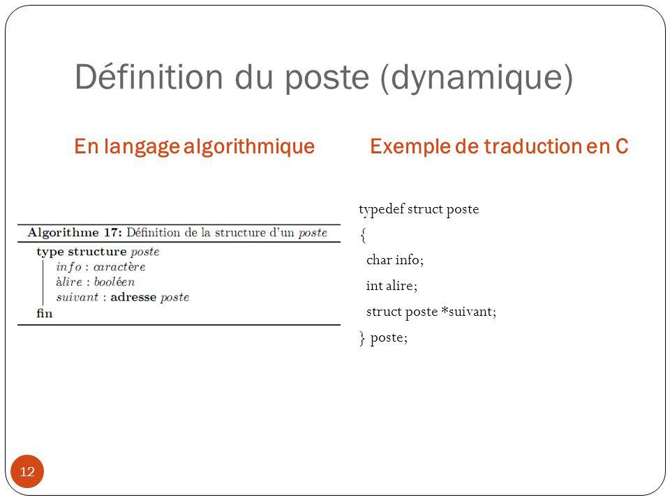 Définition du poste (dynamique) En langage algorithmiqueExemple de traduction en C 12 typedef struct poste { char info; int alire; struct poste *suiva