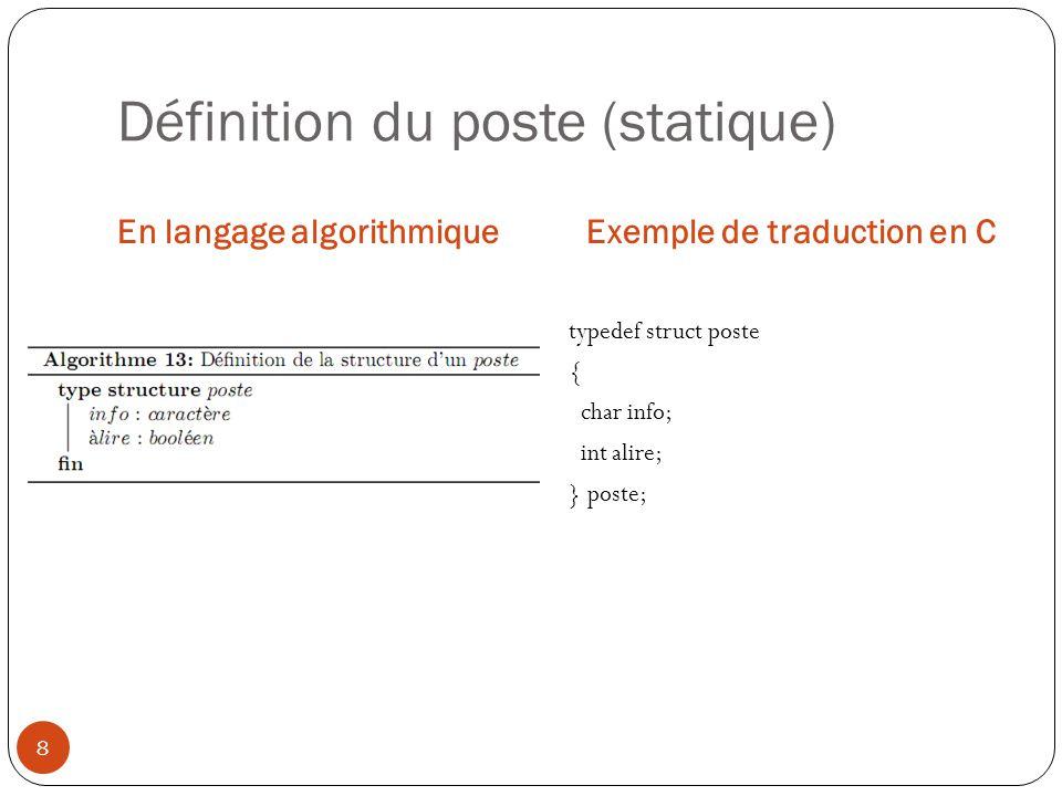 Définition du buffer (statique) En langage algorithmiqueExemple de traduction en C 9 typedef struct buffer { poste donnee[n]; int lecture, ecriture; } buffer;
