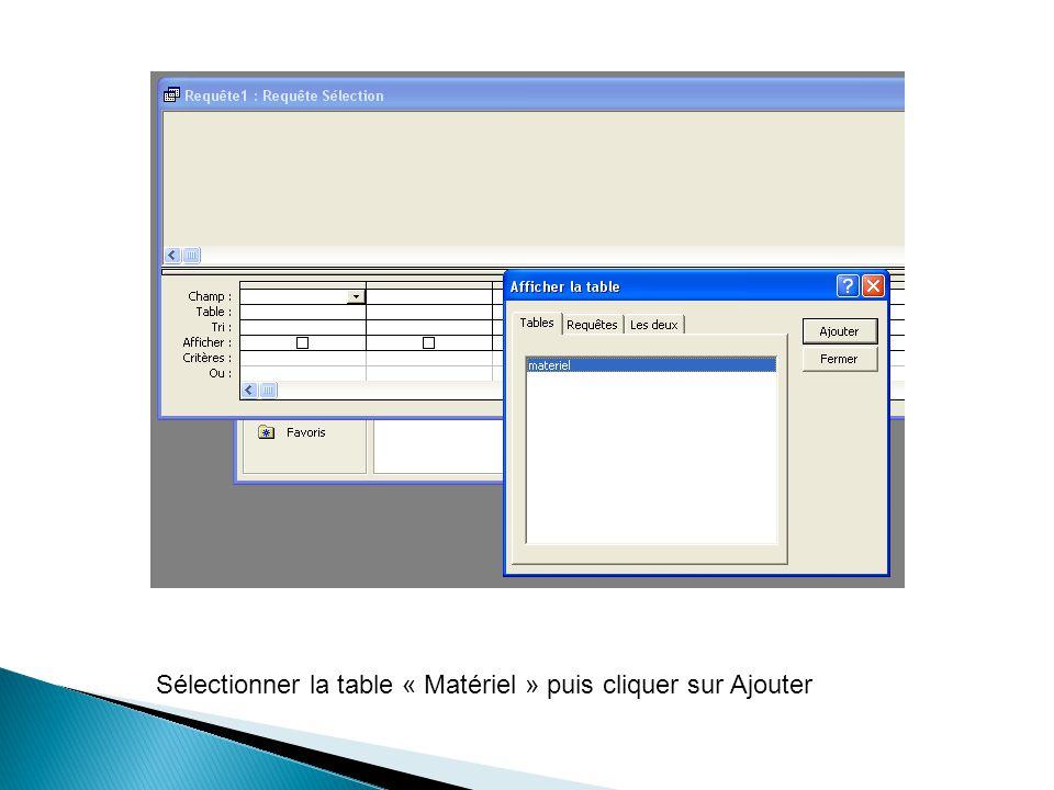 Sélectionner la table « Matériel » puis cliquer sur Ajouter