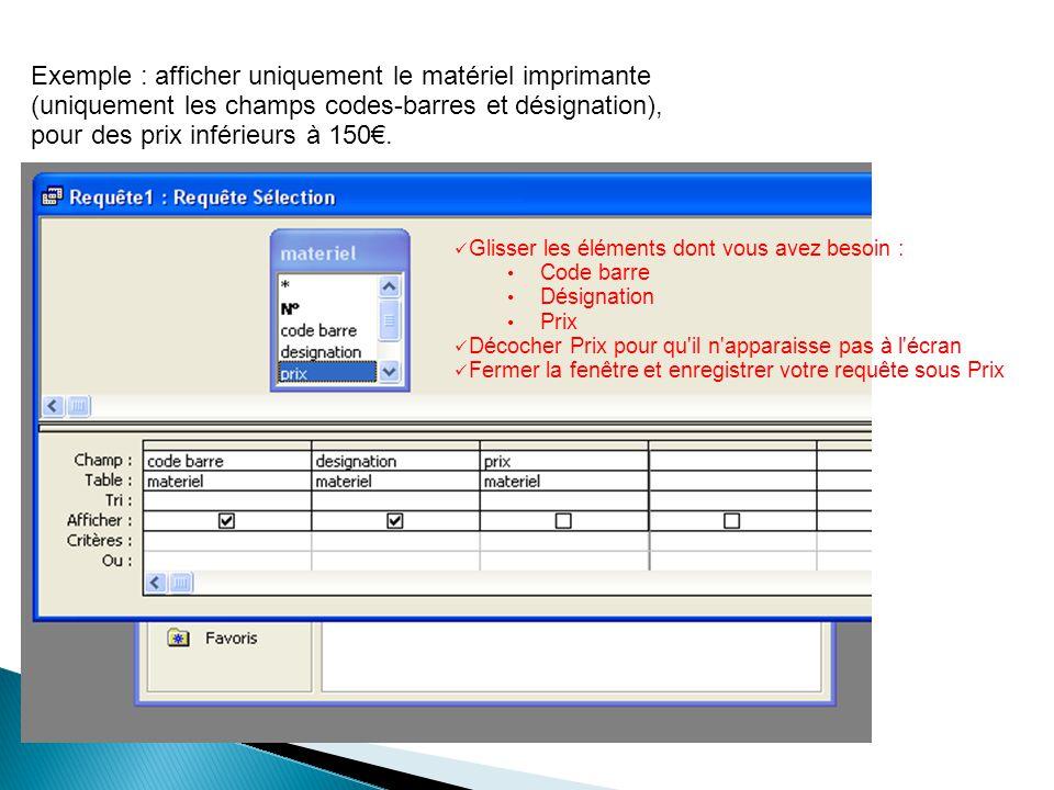 Exemple : afficher uniquement le matériel imprimante (uniquement les champs codes-barres et désignation), pour des prix inférieurs à 150.