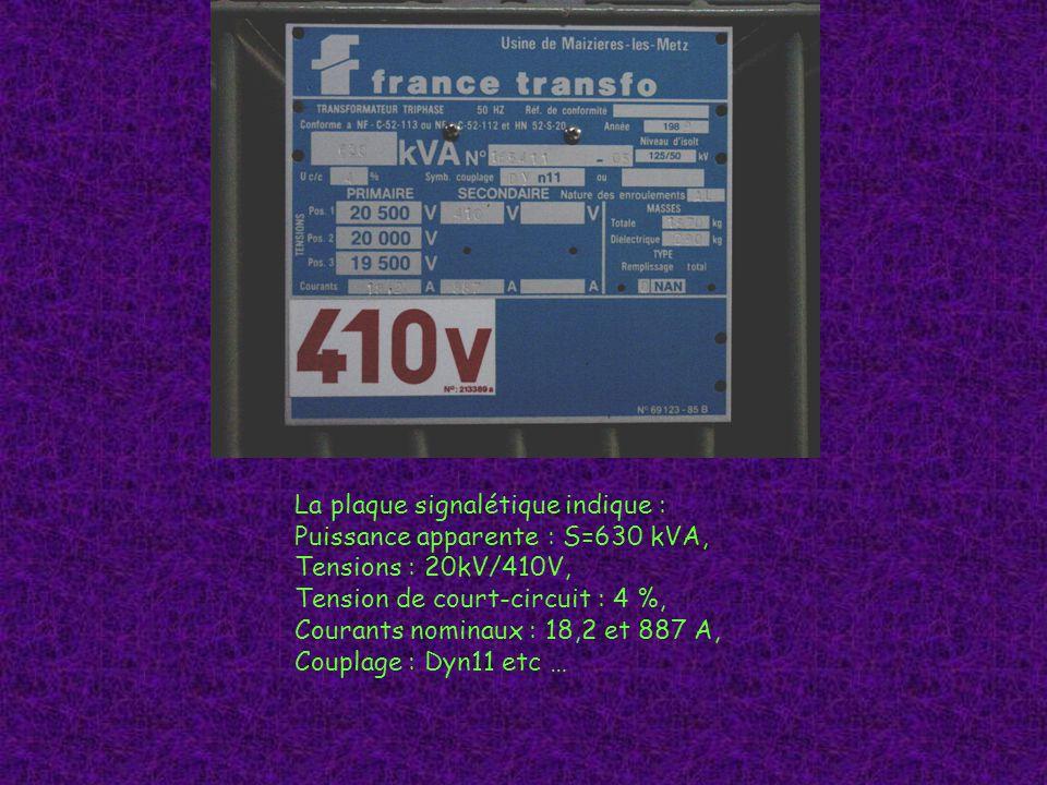 La plaque signalétique indique : Puissance apparente : S=630 kVA, Tensions : 20kV/410V, Tension de court-circuit : 4 %, Courants nominaux : 18,2 et 887 A, Couplage : Dyn11 etc …