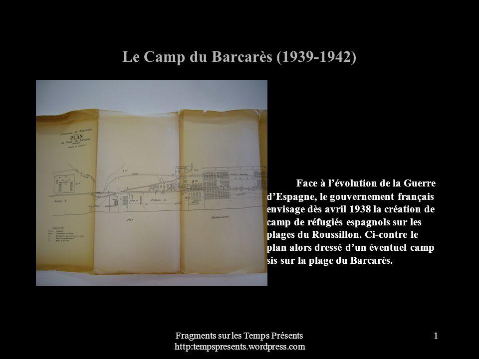 Fragments sur les Temps Présents http:tempspresents.wordpress.com 1 Le Camp du Barcarès (1939-1942) Face à lévolution de la Guerre dEspagne, le gouver