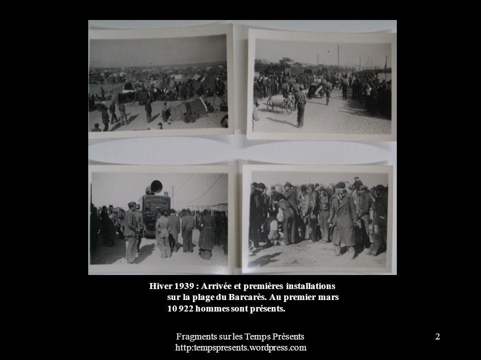 Fragments sur les Temps Présents http:tempspresents.wordpress.com 2 Hiver 1939 : Arrivée et premières installations sur la plage du Barcarès. Au premi
