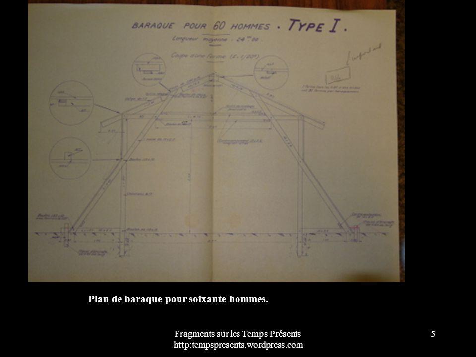 Fragments sur les Temps Présents http:tempspresents.wordpress.com 5 Plan de baraque pour soixante hommes.