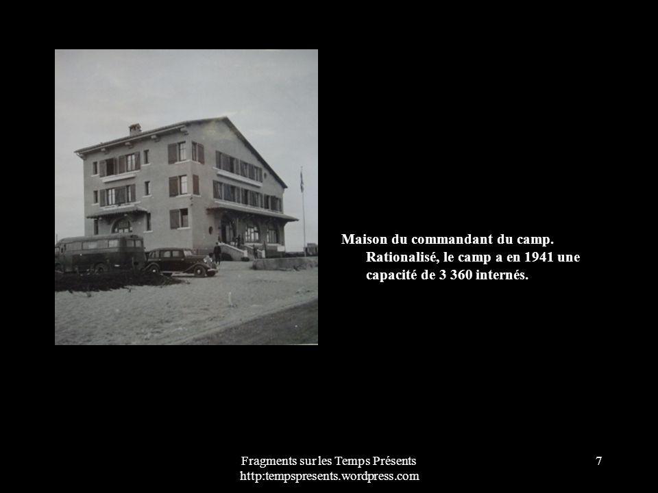 Fragments sur les Temps Présents http:tempspresents.wordpress.com 7 Maison du commandant du camp. Rationalisé, le camp a en 1941 une capacité de 3 360