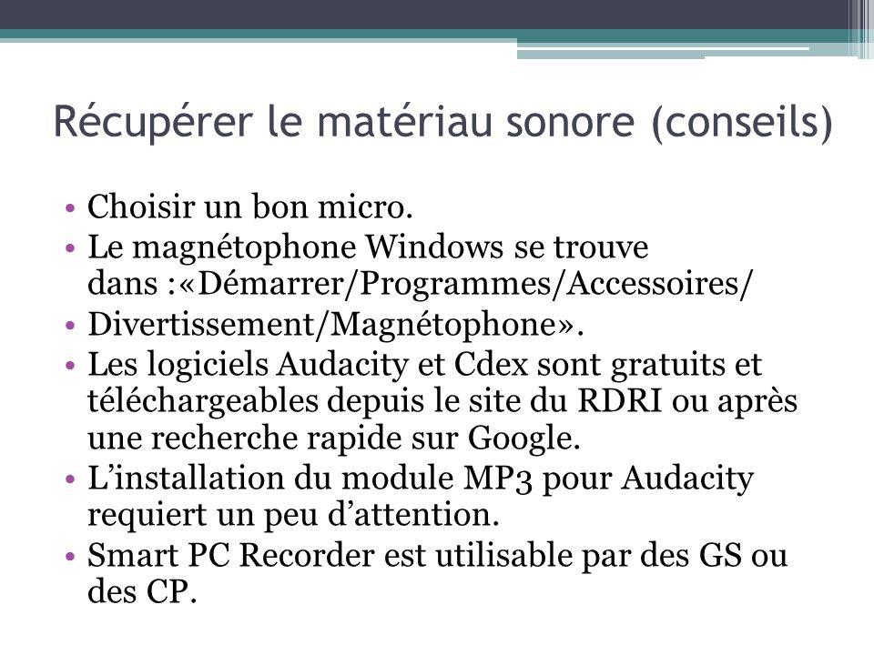 Récupérer le matériau sonore (conseils) Choisir un bon micro. Le magnétophone Windows se trouve dans :«Démarrer/Programmes/Accessoires/ Divertissement
