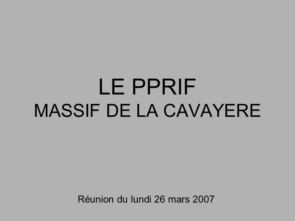 LE PPRIF MASSIF DE LA CAVAYERE Réunion du lundi 26 mars 2007