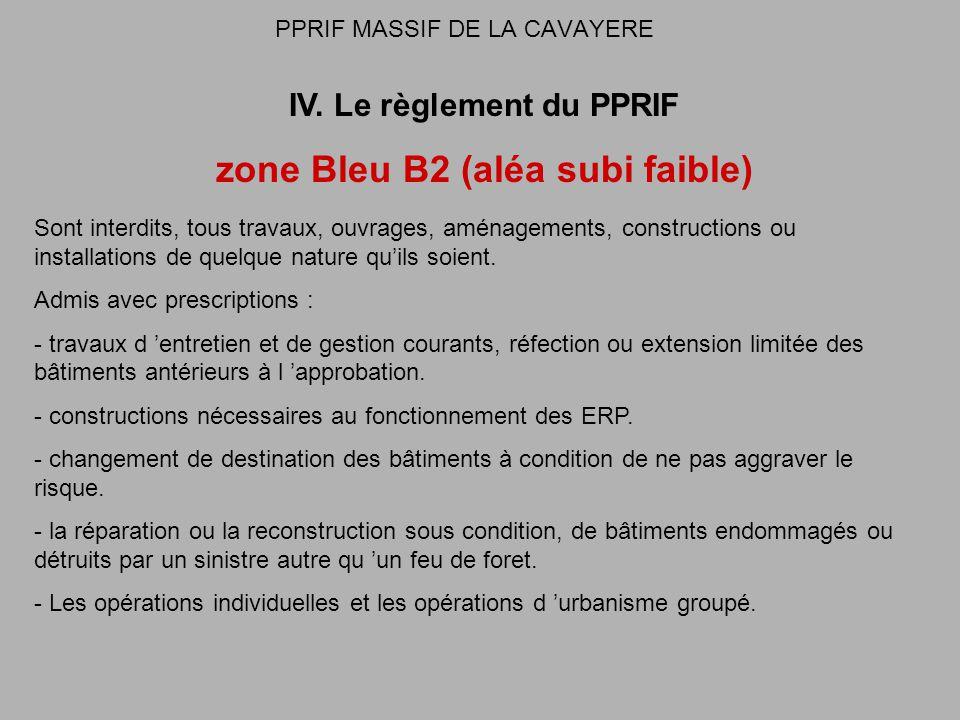 PPRIF MASSIF DE LA CAVAYERE IV. Le règlement du PPRIF zone Bleu B2 (aléa subi faible) Sont interdits, tous travaux, ouvrages, aménagements, constructi
