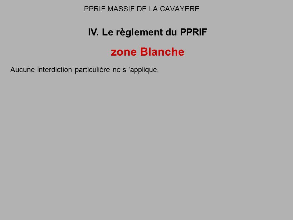 PPRIF MASSIF DE LA CAVAYERE IV. Le règlement du PPRIF zone Blanche Aucune interdiction particulière ne s applique.