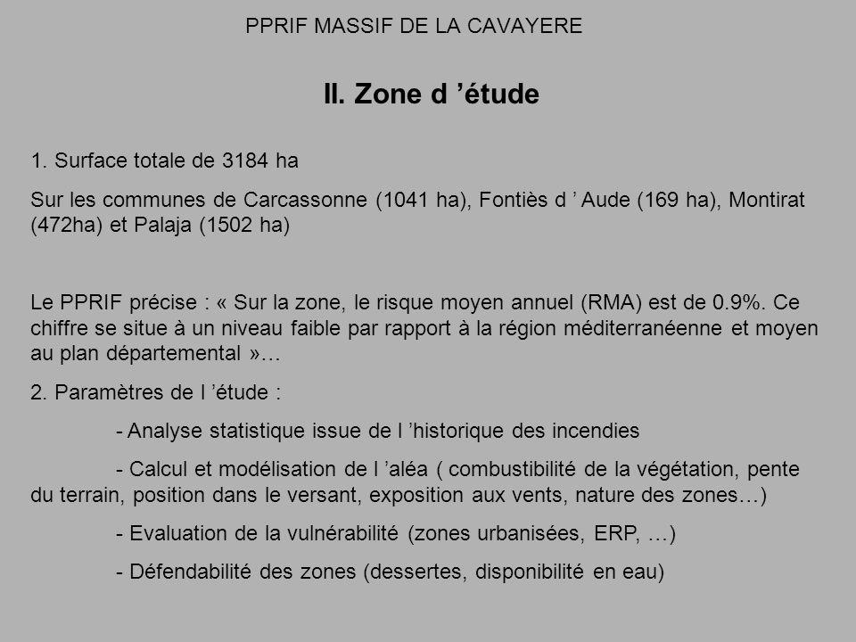 PPRIF MASSIF DE LA CAVAYERE II. Zone d étude 1. Surface totale de 3184 ha Sur les communes de Carcassonne (1041 ha), Fontiès d Aude (169 ha), Montirat