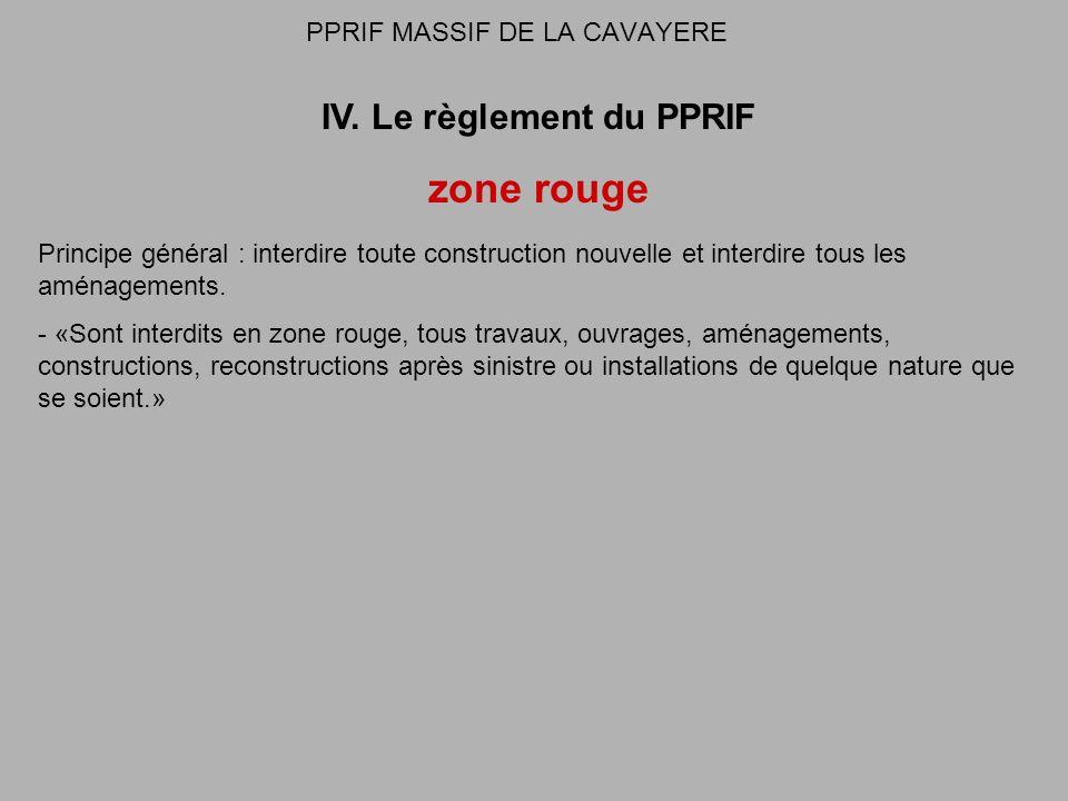PPRIF MASSIF DE LA CAVAYERE IV. Le règlement du PPRIF zone rouge Principe général : interdire toute construction nouvelle et interdire tous les aménag