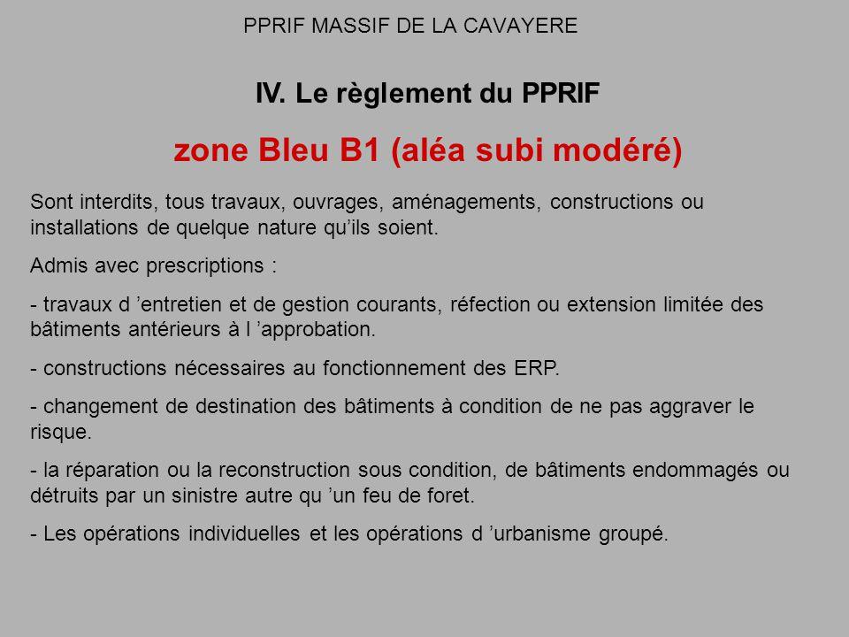 PPRIF MASSIF DE LA CAVAYERE IV. Le règlement du PPRIF zone Bleu B1 (aléa subi modéré) Sont interdits, tous travaux, ouvrages, aménagements, constructi
