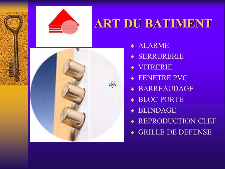 ART DU BATIMENT ALARME SERRURERIE VITRERIE FENETRE PVC BARREAUDAGE BLOC PORTE BLINDAGE REPRODUCTION CLEF GRILLE DE DEFENSE