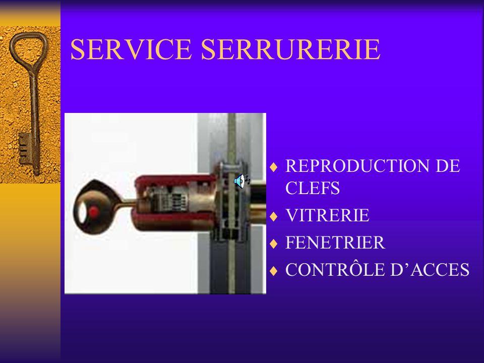 SERVICE SERRURERIE REPRODUCTION DE CLEFS VITRERIE FENETRIER CONTRÔLE DACCES