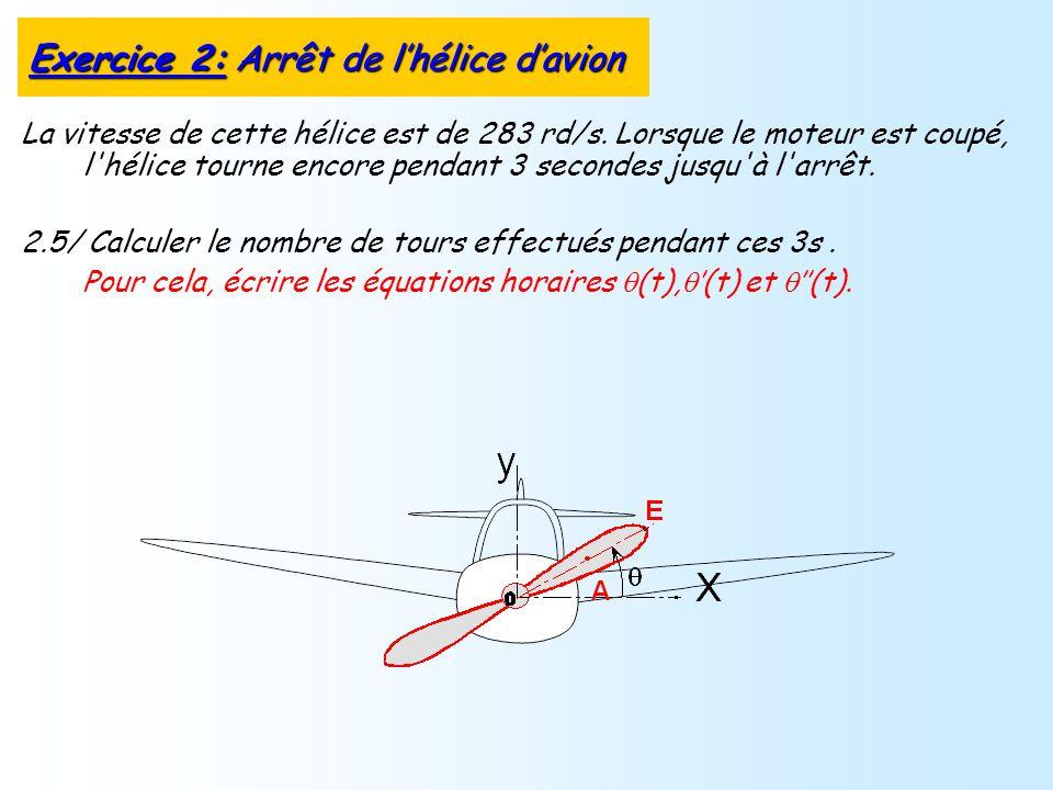 La vitesse de cette hélice est de 283 rd/s. Lorsque le moteur est coupé, l'hélice tourne encore pendant 3 secondes jusqu'à l'arrêt. 2.5/ Calculer le n