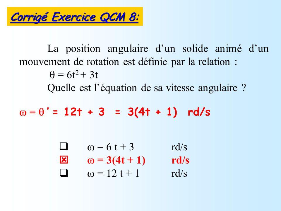 = 6 t + 3 rd/s = 3(4t + 1) rd/s = 12 t + 1 rd/s La position angulaire dun solide animé dun mouvement de rotation est définie par la relation : = 6t 2 + 3t Quelle est léquation de sa vitesse angulaire .