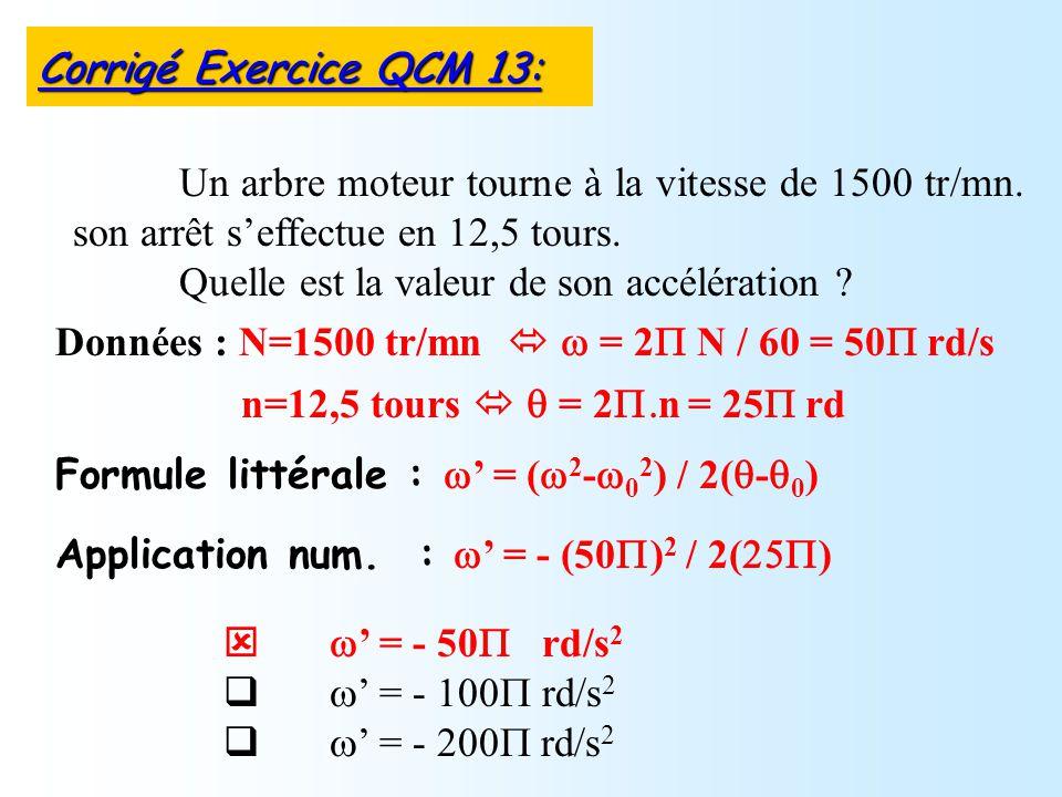 = - 50 rd/s 2 = - 100 rd/s 2 = - 200 rd/s 2 Un arbre moteur tourne à la vitesse de 1500 tr/mn.