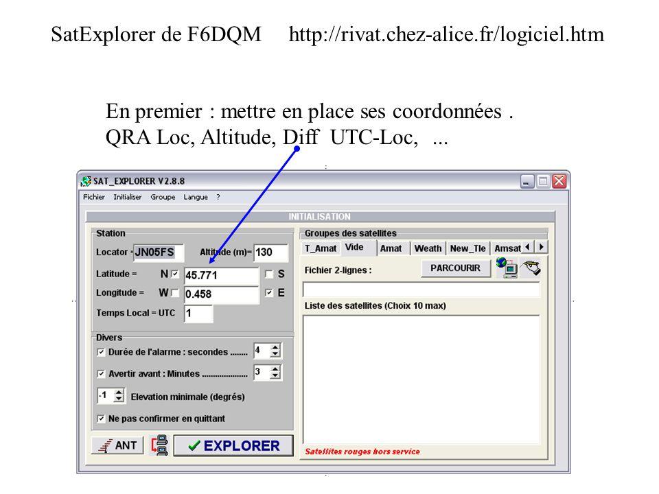 SatExplorer de F6DQM http://rivat.chez-alice.fr/logiciel.htm En premier : mettre en place ses coordonnées. QRA Loc, Altitude, Diff UTC-Loc,...