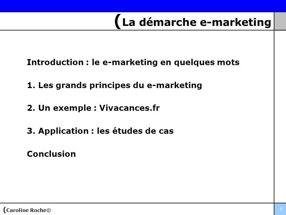( La démarche e-marketing 2 Introduction : le e-marketing en quelques mots 1. Les grands principes du e-marketing 2. Un exemple : Vivacances.fr 3. App