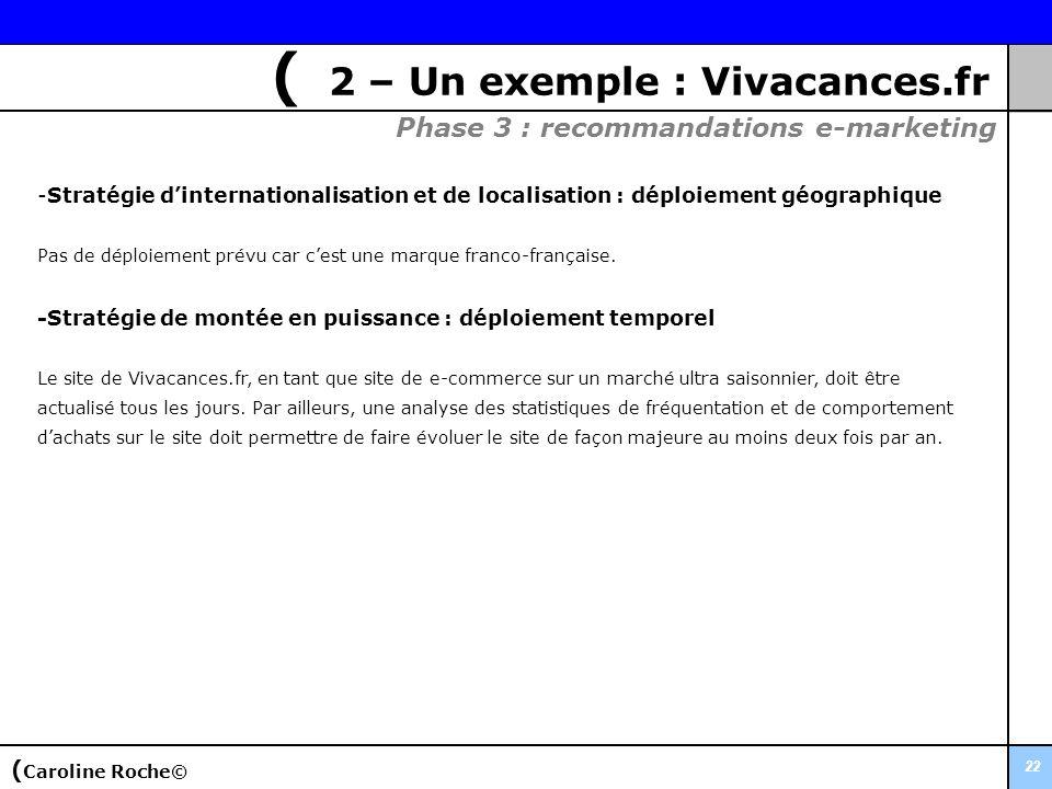 22 -Stratégie dinternationalisation et de localisation : déploiement géographique Pas de déploiement prévu car cest une marque franco-française. -Stra