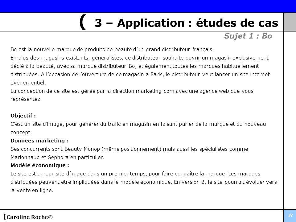 27 ( 3 – Application : études de cas Sujet 1 : Bo Bo est la nouvelle marque de produits de beauté dun grand distributeur français. En plus des magasin