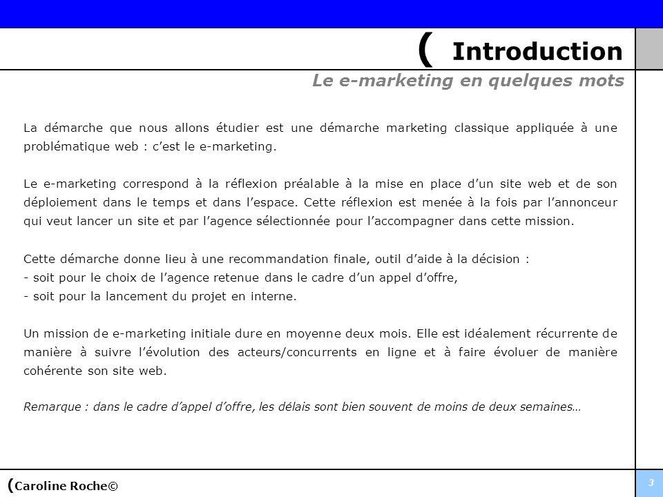 3 ( Introduction La démarche que nous allons étudier est une démarche marketing classique appliquée à une problématique web : cest le e-marketing. Le