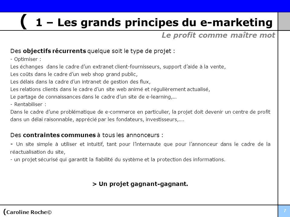 7 ( 1 – Les grands principes du e-marketing Des objectifs récurrents quelque soit le type de projet : - Optimiser : Les échanges dans le cadre dun ext