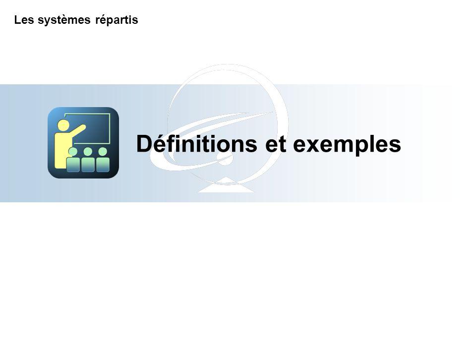 Définitions et exemples Les systèmes répartis