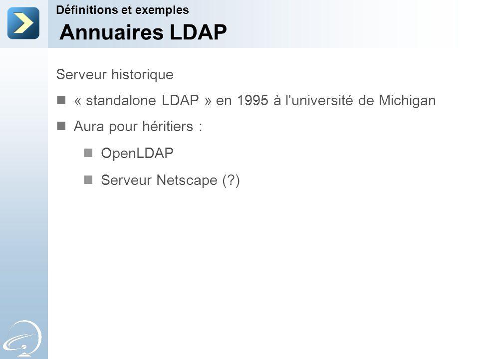 Serveur historique « standalone LDAP » en 1995 à l'université de Michigan Aura pour héritiers : OpenLDAP Serveur Netscape (?) Définitions et exemples