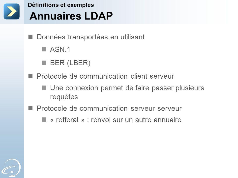 Données transportées en utilisant ASN.1 BER (LBER) Protocole de communication client-serveur Une connexion permet de faire passer plusieurs requêtes P