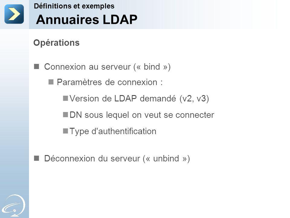 Opérations Connexion au serveur (« bind ») Paramètres de connexion : Version de LDAP demandé (v2, v3) DN sous lequel on veut se connecter Type d'authe