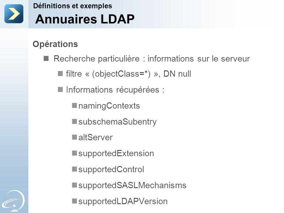 Opérations Recherche particulière : informations sur le serveur filtre « (objectClass=*) », DN null Informations récupérées : namingContexts subschema