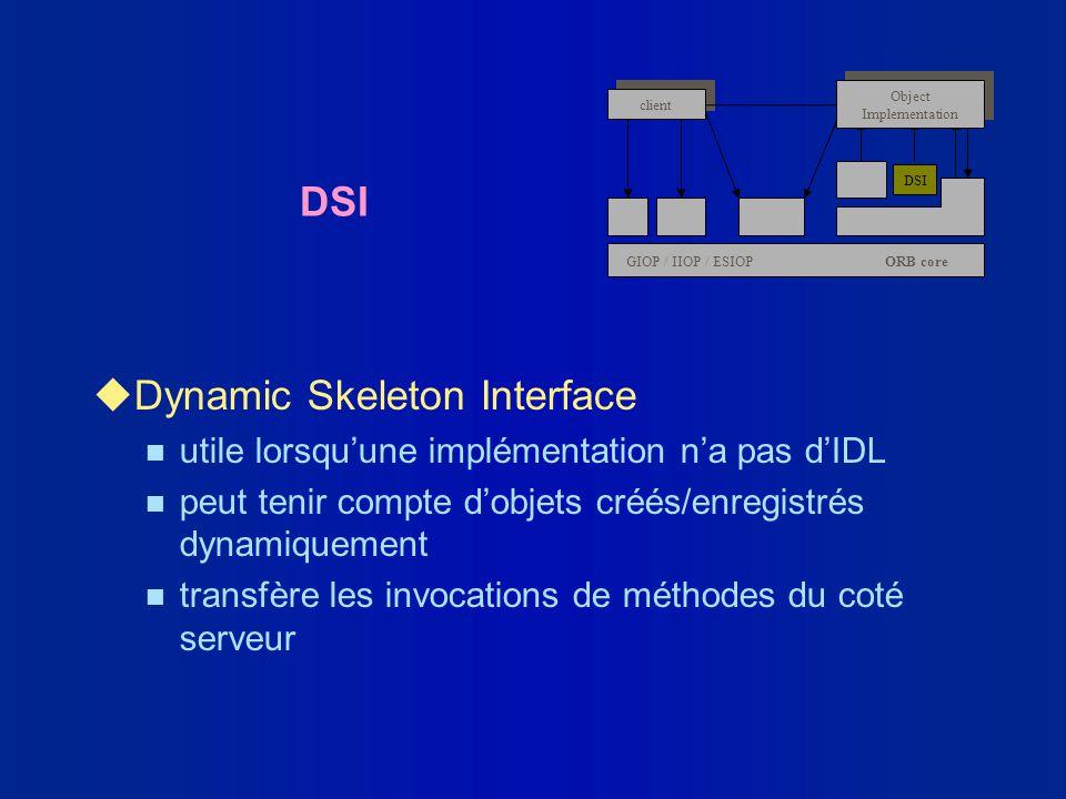 DSI uDynamic Skeleton Interface n utile lorsquune implémentation na pas dIDL n peut tenir compte dobjets créés/enregistrés dynamiquement n transfère l