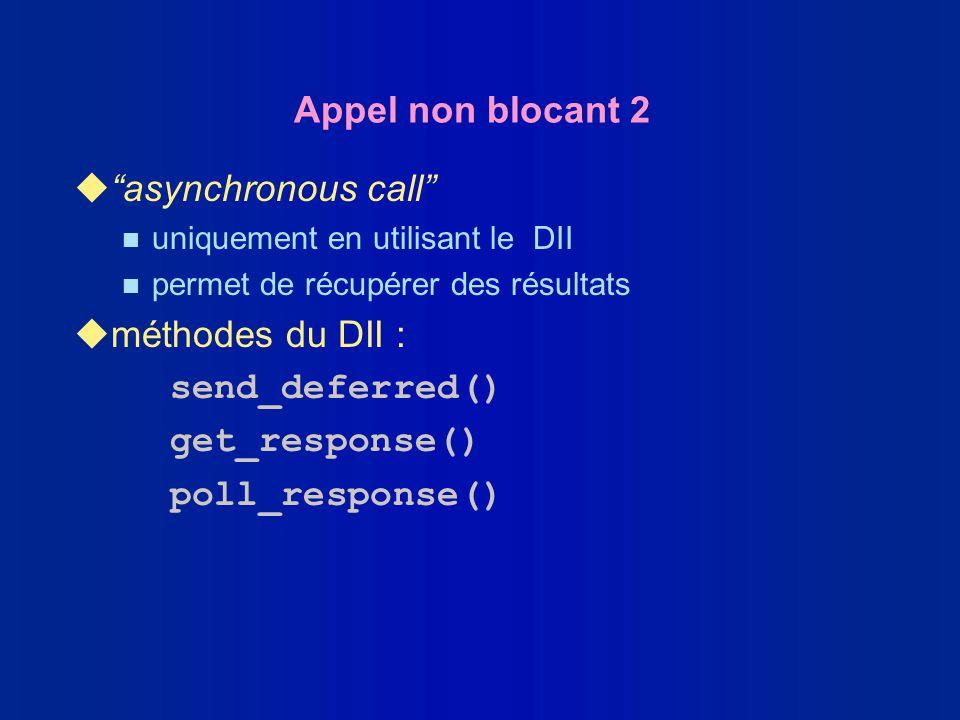 Appel non blocant 2 uasynchronous call n uniquement en utilisant le DII n permet de récupérer des résultats uméthodes du DII : send_deferred() get_res