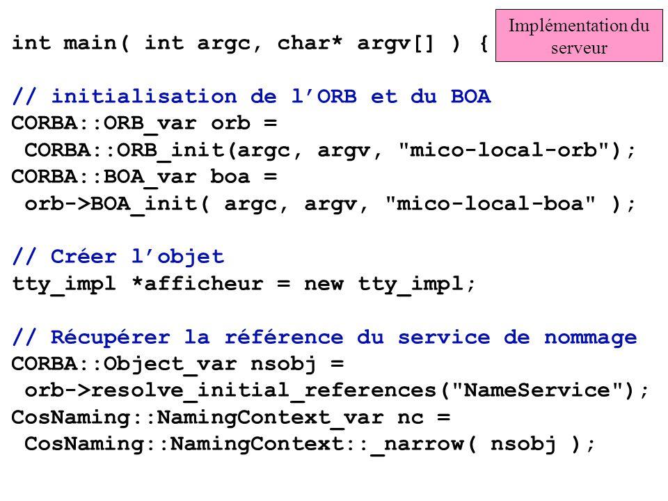 int main( int argc, char* argv[] ) { // initialisation de lORB et du BOA CORBA::ORB_var orb = CORBA::ORB_init(argc, argv,