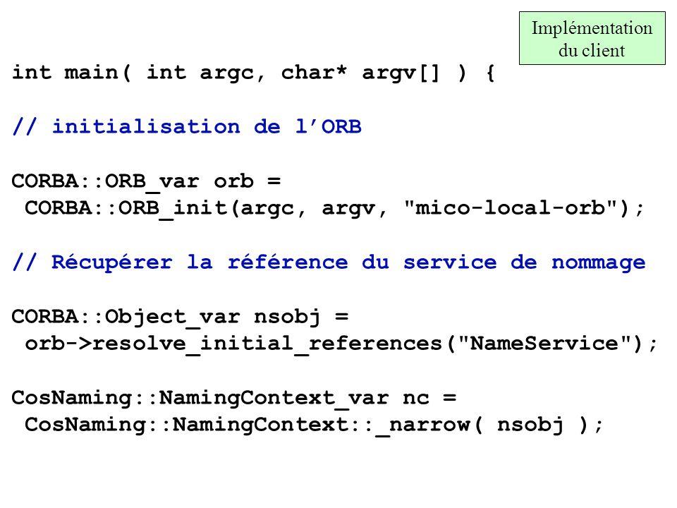 int main( int argc, char* argv[] ) { // initialisation de lORB CORBA::ORB_var orb = CORBA::ORB_init(argc, argv,