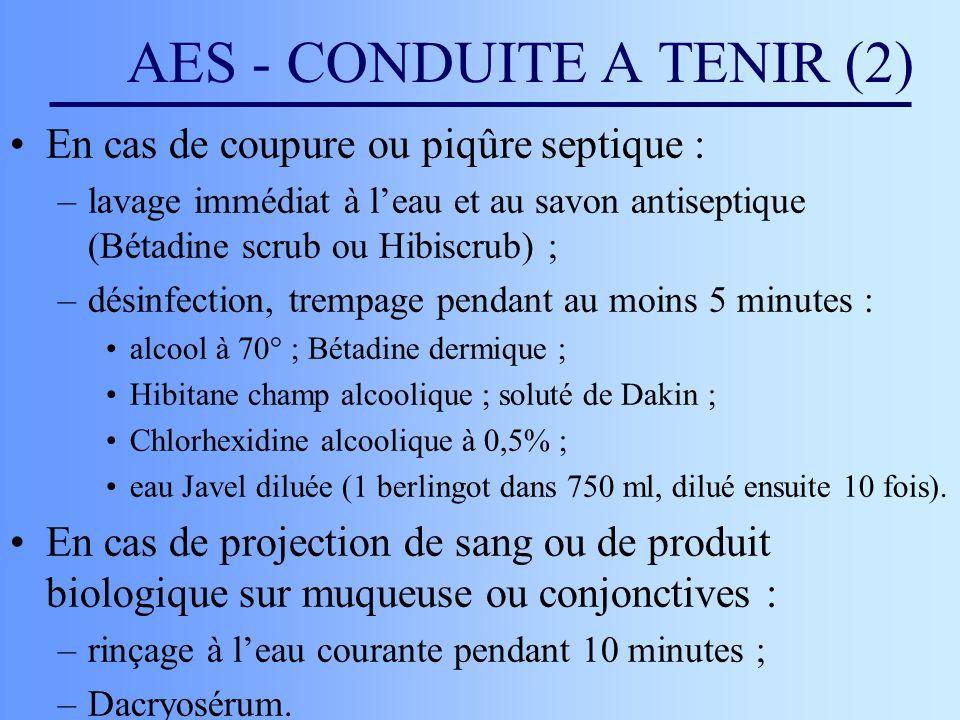 AES - CONDUITE A TENIR (2) En cas de coupure ou piqûre septique : –lavage immédiat à leau et au savon antiseptique (Bétadine scrub ou Hibiscrub) ; –dé