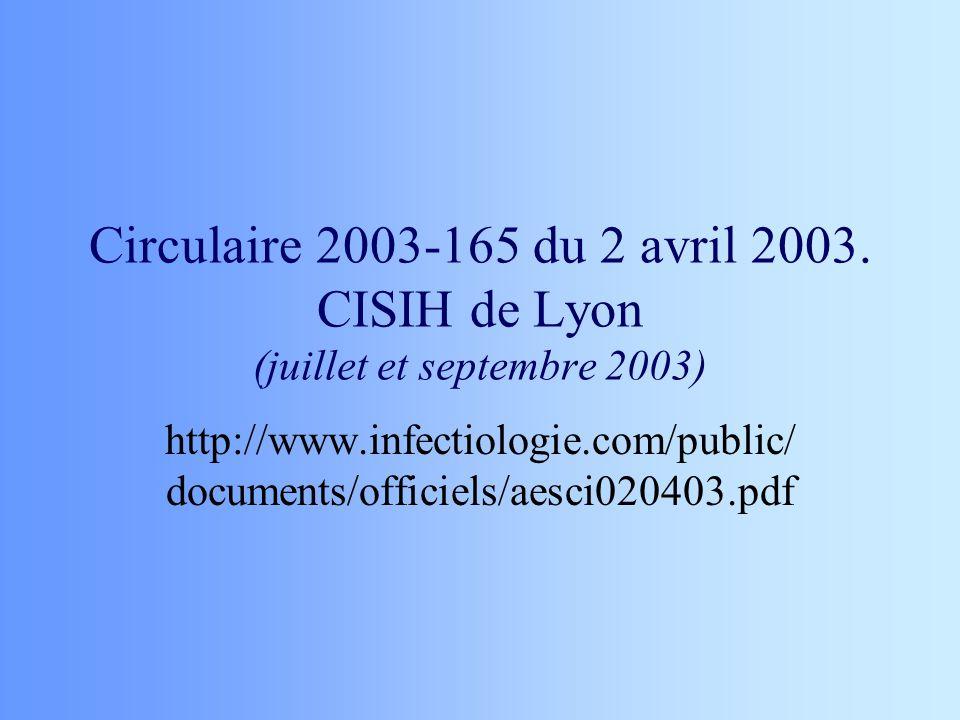 Circulaire 2003-165 du 2 avril 2003. CISIH de Lyon (juillet et septembre 2003) http://www.infectiologie.com/public/ documents/officiels/aesci020403.pd