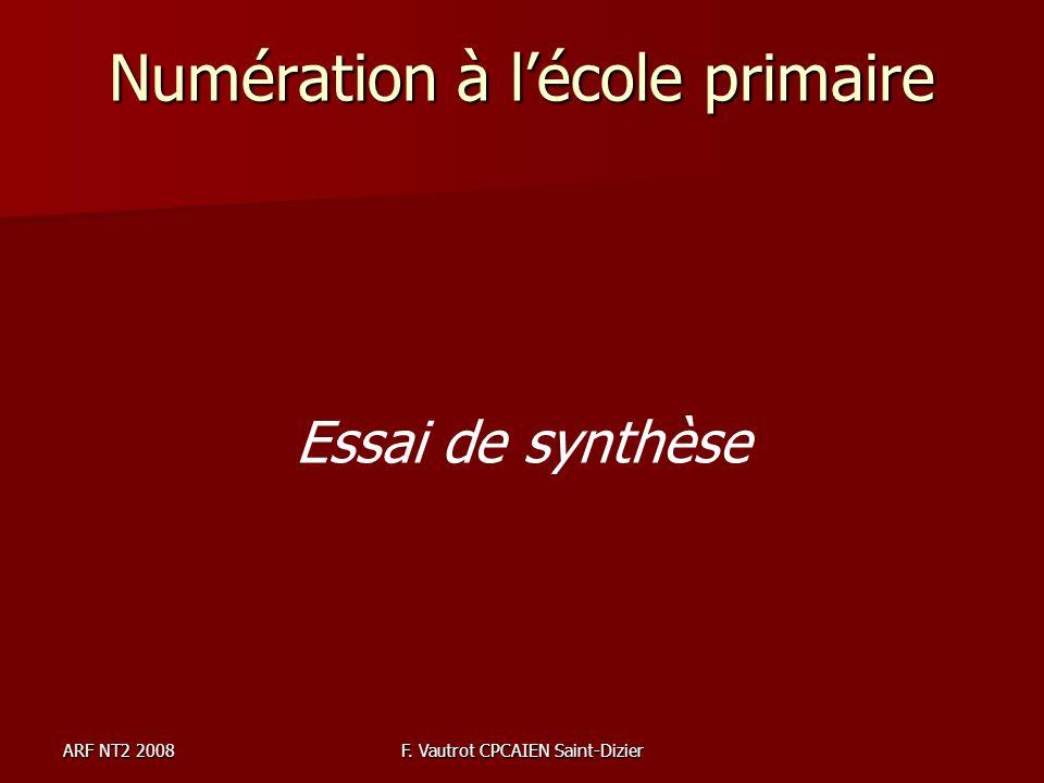 ARF NT2 2008F. Vautrot CPCAIEN Saint-Dizier Numération à lécole primaire Essai de synthèse