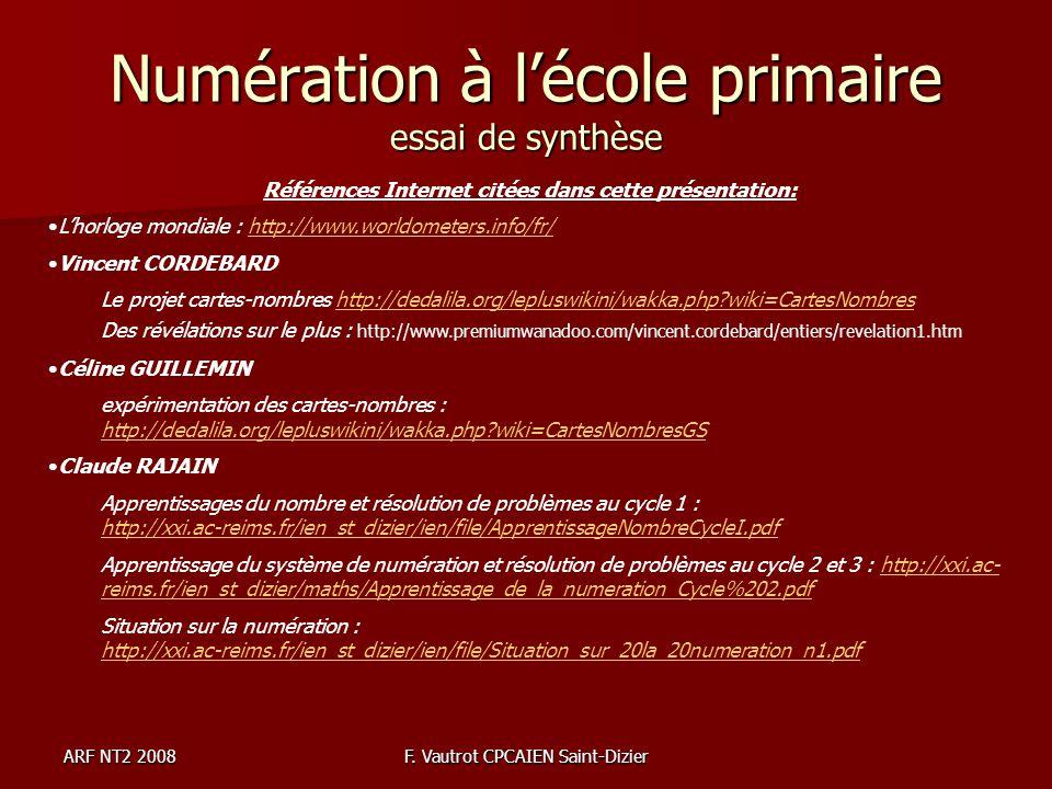 ARF NT2 2008F. Vautrot CPCAIEN Saint-Dizier Numération à lécole primaire essai de synthèse Références Internet citées dans cette présentation: Lhorlog