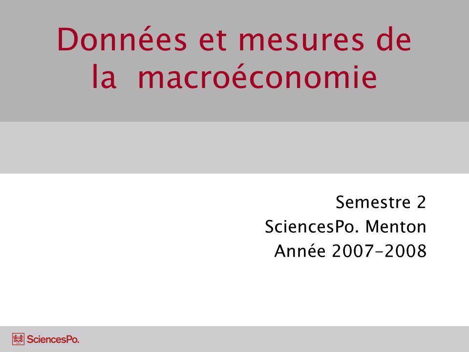 Données et mesures de la macroéconomie Semestre 2 SciencesPo. Menton Année 2007-2008